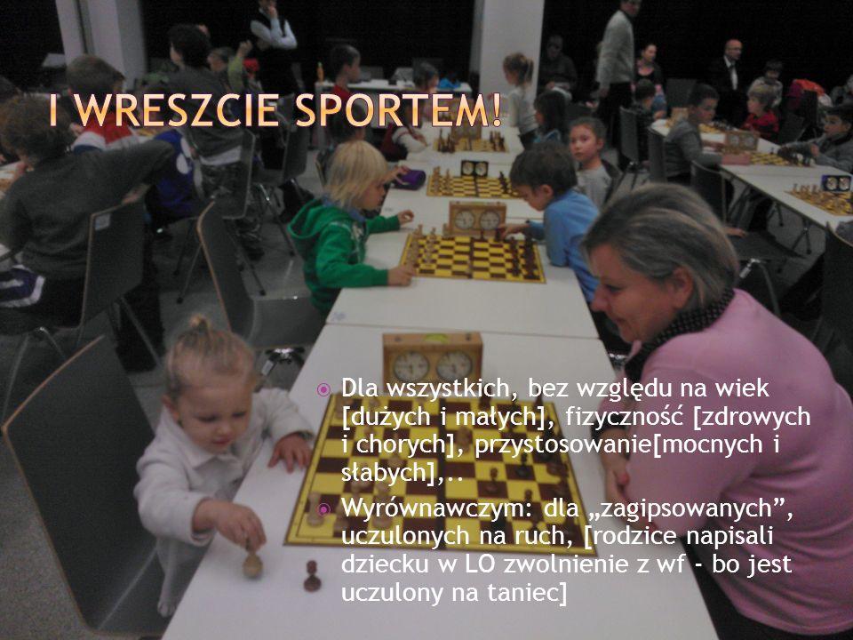 I wreszcie Sportem!Dla wszystkich, bez względu na wiek [dużych i małych], fizyczność [zdrowych i chorych], przystosowanie[mocnych i słabych],..